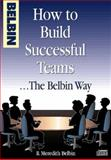 How to Build Successful Teams... the Belbin Way, Belbin, R. Meredith, 0750627778