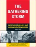 The Gathering Storm : Infectious Diseases and Human Rights in Burma, Human Rights Center and Center for Public Health and Human Rights of the Johns Hopkins Bloomberg School of Public Health, 0976067773