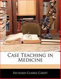 Case Teaching in Medicine, Richard Clarke Cabot, 1141677776
