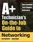 A+ Technician's on-the-Job Guide to Networking, Simmons, Curt and Dalan, David, 007222777X