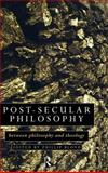 Post-Secular Philosophy : Between Philosophy and Theology, , 0415097770