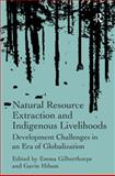Natural Resource Extracton and Indigenous Livelihoods : Development Challenges in an Era of Globalisation, Gilberthorpe, Emma and Hilson, Gavin, 1409437779