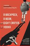 A Backpack, a Bear, and Eight Crates of Vodka, Lev Golinkin, 0385537778