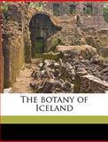 The Botany of Iceland, L 1858-1939 Kolderup Rosenv and L. 1858-1939 Kolderup Rosenvinge, 1149297778
