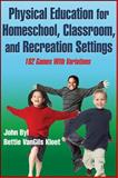 Physical Education for Homeschool, Classroom, and Recreation Settings, John Byl and Bettie VanGils Kloet, 1450467776
