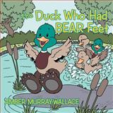The Duck Who Had Bear Feet, Amber Murray-Wallace, 1477297774