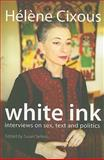 White Ink : Interviews on Sex, Text, and Politics, , 0231147775