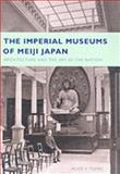 The Imperial Museums of Meiji Japan : Architecture and the Art of the Nation, Tseng, Alice Y., 0295987774