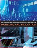 The Rise of Games and High Performance Computing for Modeling and Simulation, Committee on Modeling, Simulation, and Games and Standing Committee on Technology Insight--Gauge, Evaluate, and Review, 0309147778