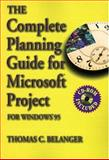 The Complete Planning Guide for Microsoft Project : For Windows 95 and Windows 3. 1, Belanger, Thomas C., 0750697776