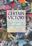 Certain Victory : Images of World War II in the Japanese Media, Earhart, David C., 0765617773