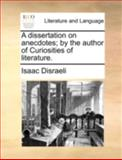 A Dissertation on Anecdotes; by the Author of Curiosities of Literature, Isaac Disraeli, 114072777X