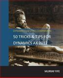 50 Tips and Tricks for Dynamics AX 2012, Murray Fife, 1495487776