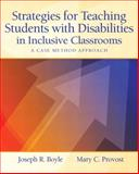 Strategies for Teaching Students with Disabilities in Inclusive Classrooms : A Case Method Approach, Boyle, Joseph R. and Provost, Mary C., 013183777X