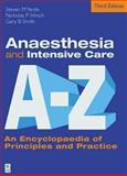 Anaesthesia and Intensive Care A to Z : An Encyclopaedia of Principles and Practice, Yentis, Steven M. and Hirsch, Nicholas P., 0750687770