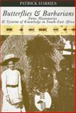 Butterflies and Barbarians : Swiss Missionaries and Systems of Knowledge in South-East Africa, Harries, Patrick, 0821417770