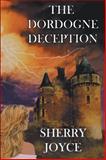 The Dordogne Deception, Sherry Joyce, 1475987773