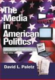 The Media in American Politics : Contents and Consequences, Paletz, David L., 0321077776