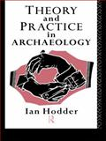 Theory and Practice in Archaeology, Hodder, Ian, 0415127777