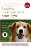 Reaching the Animal Mind, Karen Pryor, 0743297776
