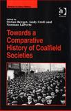 Towards a Comparative History of Coalfield Societies, Berger, Stefan and Croll, Andy, 0754637778