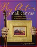 Big Art, Small Canvas, Joyce Washor, 1581807775
