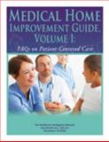 Medical Home Improvement Guide Vol. I : FAQs on Patient-Centered Care,, 1934647772