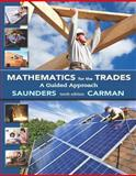 Mathematics for the Trades : A Guided Approach, Carman, Robert A. and Saunders, Hal M., 013334777X