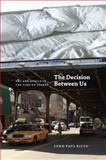 The Decision Between Us : Art and Ethics in the Time of Scenes, Ricco, John Paul, 0226717771
