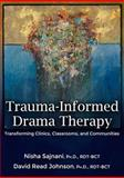 Trauma-Informed Drama Therapy : Transforming Clinics, Classrooms, and Communities, , 0398087776