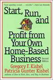 Start, Run, and Profit from Your Own Home-Based Business, Gregory F. Kishel and Patricia Gunter Kishel, 0471247774