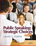 Public Speaking : Strategic Choices, Sixth Edition, Haleta, Laurie L., 0895827778