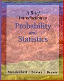 A Brief Introduction to Probability and Statistics, Mendenhall, William and Beaver, Robert J., 0534387772