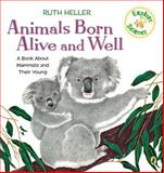 Animals Born Alive and Well, Ruth Heller, 0698117778