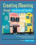 Creating Meaning Through Literature and the Arts : An Integration Resource for Classroom Teachers, Cornett, Claudia E., 0130977772