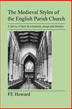 The Medieval Styles of the English Parish Church, F. Howard, 1905217773