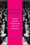 Imaginal Politics : Images Beyond Imagination and the Imaginary, Bottici, Chiara, 0231157789