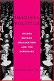 Imaginal Politics : Images Beyond Imagination and the Imaginary, Bottici, Chiara, 0231157789