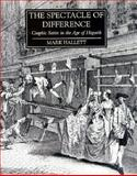 Spectacle of Difference : Graphic Satire in the Age of Hogarth, Hallett, Mark, 0300077785