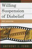 Willing Suspension of Disbelief : Poetic Faith in Film, Ferri, Anthony J., 0739117785