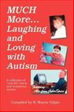 Much More... Laughing and Loving with Autism, , 1885477783