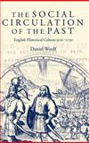 The Social Circulation of the Past : English Historical Culture 1500-1730, Woolf, D. R. and Woolf, Daniel, 0199257787
