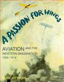 A Passion for Wings : Aviation and the Western Imagination, 1908-1918, Wohl, Robert, 0300057784