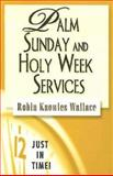 Palm Sunday and Holy Week Services, Robin Knowles Wallace, 0687497787