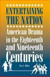 Entertaining the Nation : American Drama in the Eighteenth and Nineteenth Centuries, Miller, Tice L., 0809327783