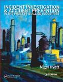 Incident Investigation and Accident Prevention in the Process and Allied Industries, Hyatt, Nigel, 0849307783