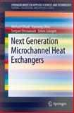 Next Generation Microchannel Heat Exchangers, Ohadi, Michael and Dessiatoun, Serguei, 1461407788