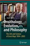 Ornithology, Evolution, and Philosophy : The Life and Science of Ernst Mayr 1904-2005, Haffer, Jürgen, 3540717781