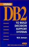 Using DB2 to Build Decision Support Systems, Inmon, William H., 0471567787