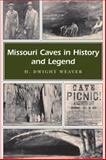 Missouri Caves in History and Legend, H. Dwight Weaver, 0826217788